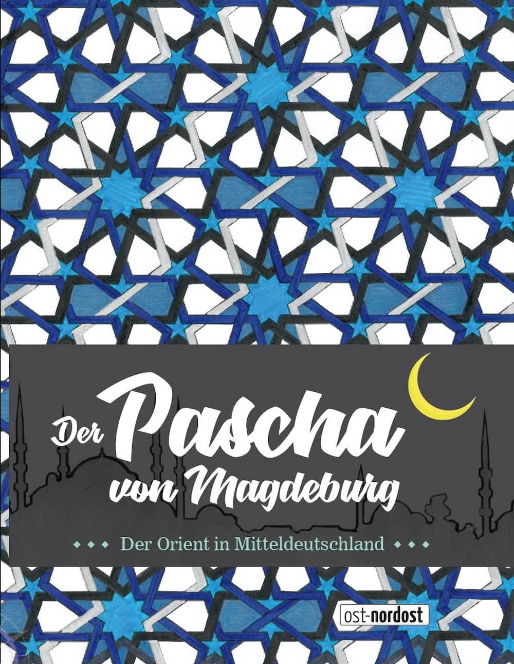 Der Pascha von Magdeburg. Orient in Mitteldeutschland
